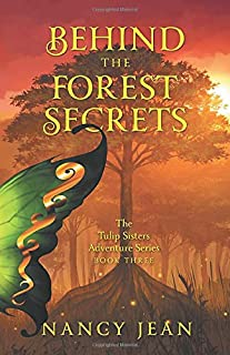 Behind the Forest Secrets: The Tulip Sisters Adventure Series Book Three
