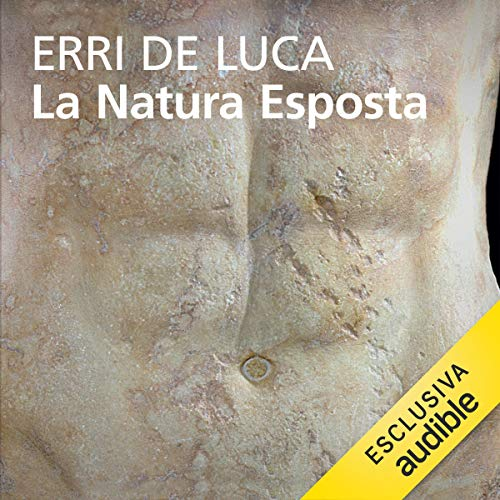 La natura esposta                   By:                                                                                                                                 Erri De Luca                               Narrated by:                                                                                                                                 Lino Musella                      Length: 3 hrs and 22 mins     Not rated yet     Overall 0.0