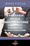 Strategie della comunicazione. Come essere convincenti in ogni situazione