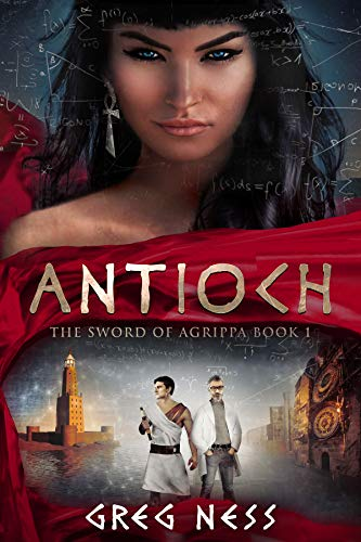 Book: Antioch - A Dystopian Future Collides with Ancient Rome (The Sword of Agrippa Book 1) by Gregory Ness