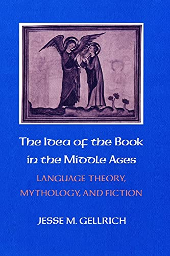The Idea of the Book in the Middle Ages: Language Theory, Mythology, and Fiction