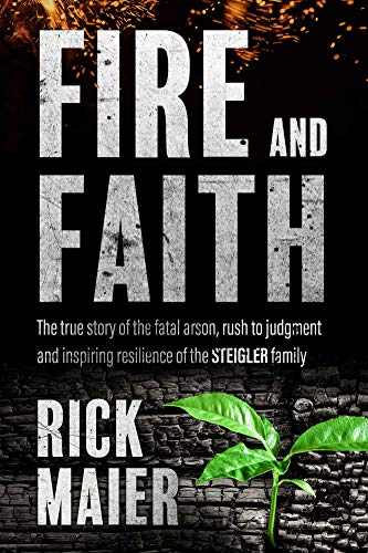 Fire and Faith: The Fatal Fire, Rush To Judgment And Inspiring Resilience Of The Steigler Family. (English Edition)