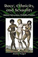 Race, Ethnicity, and Sexuality: Initimate Intersections, Forbidden Frontiers