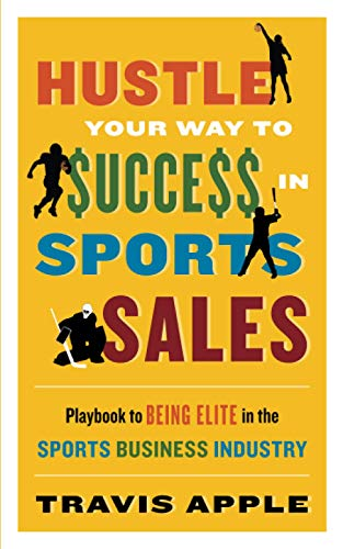 Compare Textbook Prices for HUSTLE YOUR WAY TO $UCCE$$ IN SPORTS SALES: Playbook to BEING ELITE in the Sports Business Industry  ISBN 9781735610801 by Apple, Travis,Apple, Travis