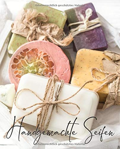 Handgemachte Seife: meine besten Seifenrezepte, Journal zum selber schreiben für Seifen, Badekonfekt, Duschgel, Naturprodukte, Wellness, die Umwelt schonen und selbst kreativ sein, tolles Geschenk