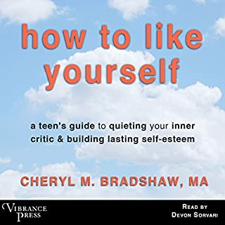 How to Like Yourself     A Teen's Guide to Quieting Your Inner Critic & Building Lasting Self-Esteem              Written by:                                                                                                                                 Cheryl M. Bradshaw MA                               Narrated by:                                                                                                                                 Devon Sorvari                      Length: 6 hrs and 9 mins     Not rated yet     Overall 0.0