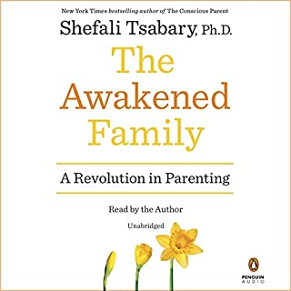 The Awakened Family     A Revolution in Parenting              Written by:                                                                                                                                 Shefali Tsabary Ph.D.                               Narrated by:                                                                                                                                 Shefali Tsabary Ph.D.                      Length: 14 hrs and 5 mins     20 ratings     Overall 4.8