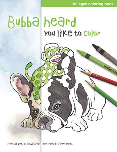 Bubba Heard You Like To Color: (All Ages Coloring Book)