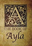 The Book of Ayla: Personalized journal monogram notebook in antique distressed style. Great gift for writers, creative literary & lovers of arts and crafts style calligraphy.