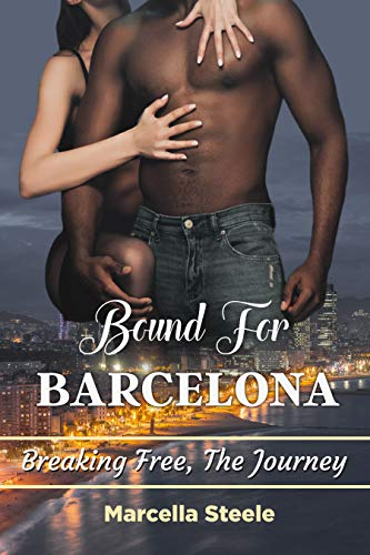 Book: Bound For Barcelona - Breaking Free, The Journey by Marcella Steele