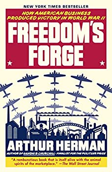 Freedom s Forge  How American Business Produced Victory in World War II