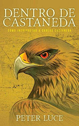 Dentro de Castaneda: Cómo Interpretar a Carlos Castaneda (Spanish Edition)
