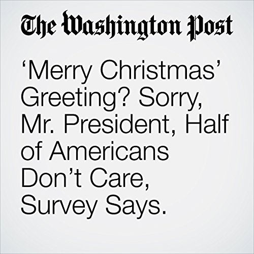 'Merry Christmas' Greeting? Sorry, Mr. President, Half of Americans Don't Care, Survey Says. copertina