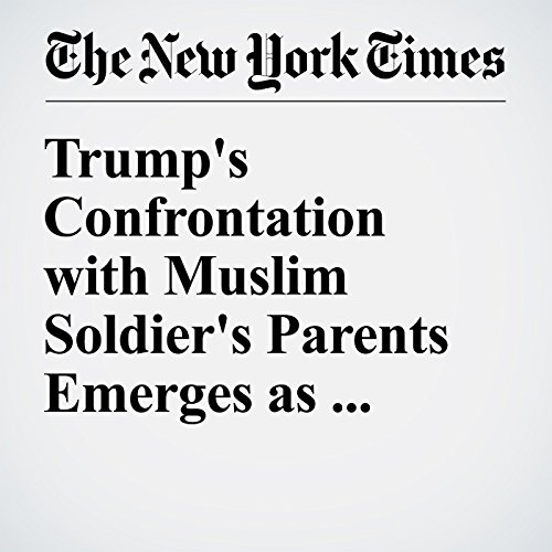 Trump's Confrontation with Muslim Soldier's Parents Emerges as Unexpected Flash Point audiobook cover art