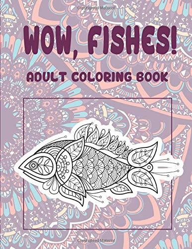 WOW, Fishes! - Adult Coloring Book