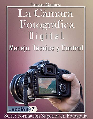 La Cámara Fotográfica Digital.: Manejo, Técnica y Control. (Formación Superior en Fotografía. nº 7)