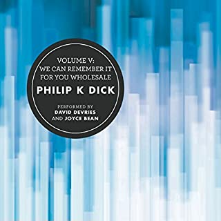 Volume V: We Can Remember It for You Wholesale                   Written by:                                                                                                                                 Philip K. Dick                               Narrated by:                                                                                                                                 David deVries,                                                                                        Joyce Bean                      Length: 18 hrs and 24 mins     1 rating     Overall 3.0
