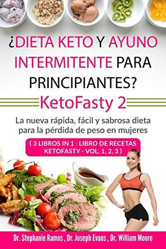 ¿Dieta keto y ayuno intermitente para principiantes? KetoFasty 2: La nueva rápida, fácil y sabrosa dieta para la pérdida de peso en mujeres (3 Libros en 1 : Libro de recetas KetoFasty - Vol.1,2,3)