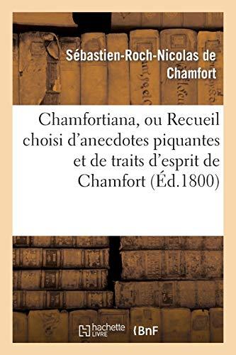 Chamfort, S: Chamfortiana, Ou Recueil Choisi d'Anecdote: sur sa vie et ses ouvrages (Histoire)