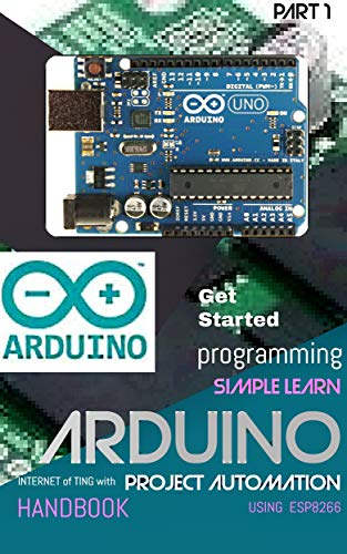 ARDUINO PROJECT AUTOMATION WITH SIMPLE LEARN PROGRAMMING (Part  Book 1)