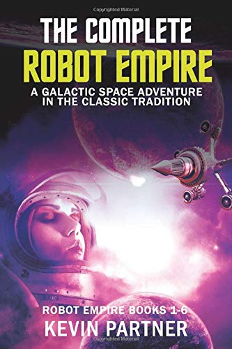 The Complete Robot Empire: A Galactic Space Opera Adventure in the Classic Tradition (Robot Empire Collection, Band 3)