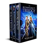 The Becoming Beauty Trilogy: Before Beauty, Blinding Beauty, Beauty Beheld (Classical Kingdoms Collection Series Book 1)