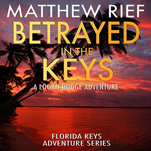 Betrayed in the Keys: A Logan Dodge Adventure audiobook cover art