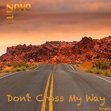 Don't Cross My Way