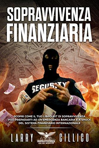 Sopravvivenza Finanziaria: Scopri come il tuo libro-kit di sopravvivenza può prepararti ad un'emergenza bancaria e a shock del sistema finanziario internazionale