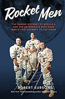Rocket Men: the daring odyssey of Apollo 8 and the astronauts who made man's first journey to the moon by [Robert Kurson]