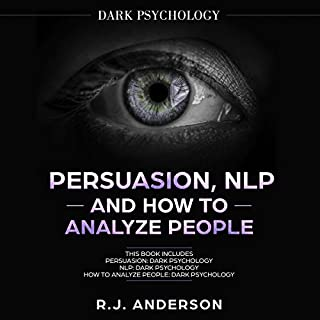 Persuasion, NLP, and How to Analyze People: Dark Psychology 3 Manuscripts     Secret Techniques to Analyze and Influence Anyone Using Body Language, Covert Persuasion, Manipulation, and Dark NLP              By:                                                                                                                                 R.J. Anderson                               Narrated by:                                                                                                                                 Sam Slydell                      Length: 3 hrs and 43 mins     26 ratings     Overall 3.6