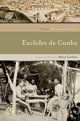 Melhores crônicas Euclides da Cunha: seleção e prefácio: Marco Lucchesi