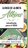 La Guía de la dieta Atkins - Actualizada para el 2020: Comer bien, recuperar tu salud & Bajar de peso - Descubre los secretos de una dieta baja en carbohidratos, y transforma tu cuerpo