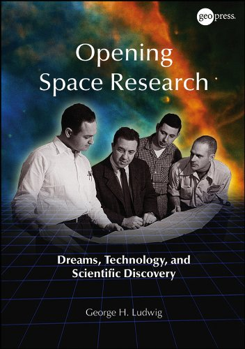 Ludwig, G: Opening Space Research: Dreams, Technology, and Scientific Discovery (Special Publications)