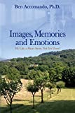 Images, Memories, and Emotions: My Life, a Short Story, Not Yet Done!