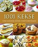 1001 Kekse: Und andere süße Verführungen