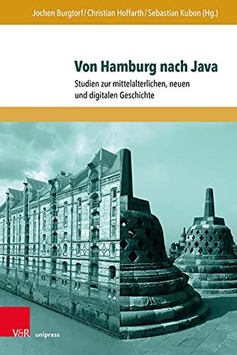 Von Hamburg nach Java: Studien zur mittelalterlichen, neuen und digitalen Geschichte. Festschrift zu Ehren von Jürgen Sarnowsky (Nova Mediaevalia: Quellen und Studien zum europäischen Mittelalter)