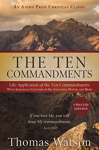 The Ten Commandments: Life Application of the Ten Commandments With Additional Chapters on Sin, Salvation, Prayer, and More (English Edition)