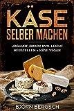 Käse selber machen: Joghurt, Quark uvm. leicht herstellen und Käse Vegan