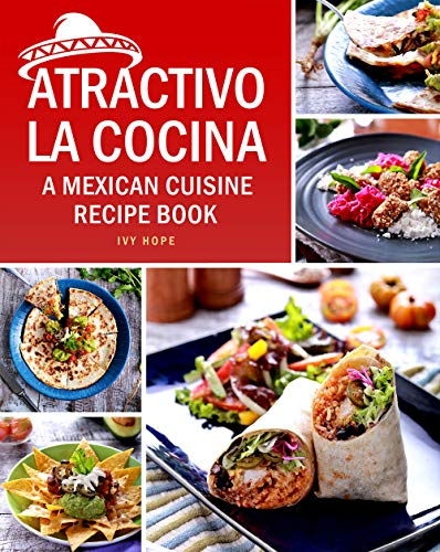 Atractivo La Cocina: A Mexican Cuisine Recipe Book (English Edition)