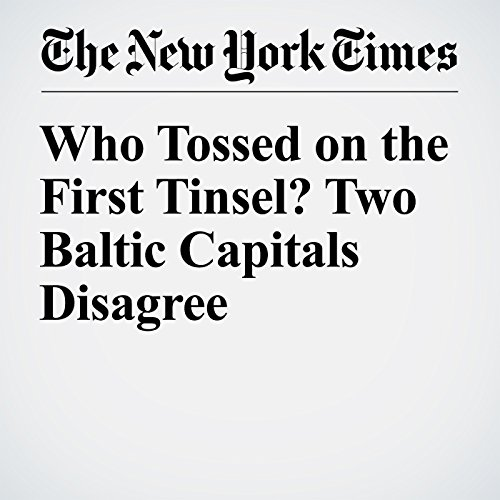 『Who Tossed on the First Tinsel? Two Baltic Capitals Disagree』のカバーアート