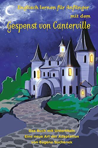 Englisch lernen für Anfänger mit dem Gespenst von Canterville: Zweisprachiges Buch englisch-deutsches. A1-A2 Kurzgeschichte für Jugendliche und Erwachsene nacherzählt zum leichten, einfachen Lesen