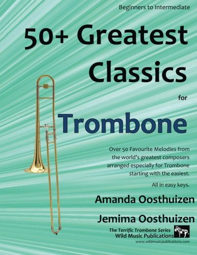 50+ Greatest Classics for Trombone: Instantly recognisable tunes by the world's greatest composers arranged especially for the trombone, starting with the easiest