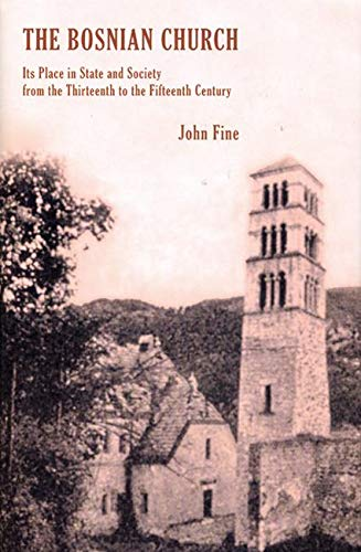 The Bosnian Church: Its Place in State and Society from the Thirteenth to the Fifteenth Century