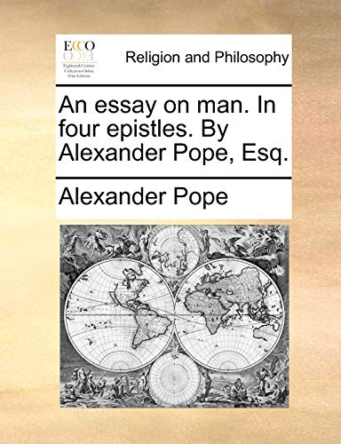 An Essay on Man. in Four Epistles. by Alexander Pope, Esq.