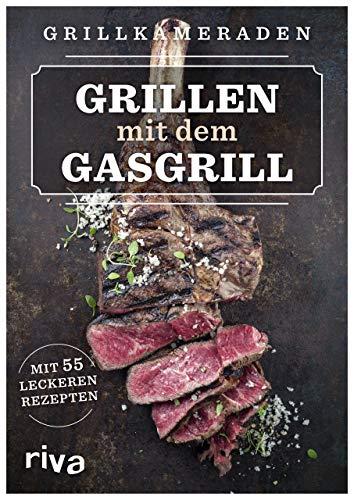 Grillen mit dem Gasgrill: Mit 55 leckeren Rezepten