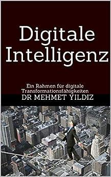 [Dr Mehmet Yildiz]のDigitale Intelligenz: Ein Rahmen für digitale Transformationsfähigkeiten (German Edition)