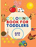 Coloring Book For Toddlers: Amazing Book with Shapes, Cars, Trains, Colors, Animals And More Workbook for Toddlers & Kids Coloring Book for Kids ages 1-3