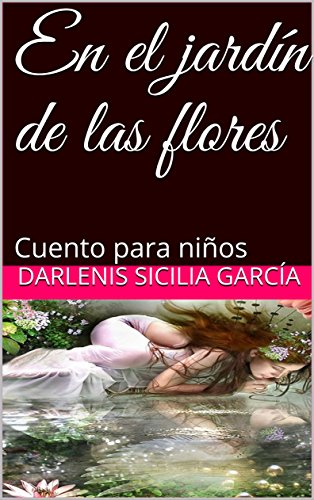 En el jardín de las flores: Cuento para niños (Cuentos del Hada wally nº 2) eBook: Sicilia García, Darlenis: Amazon.es: Tienda Kindle
