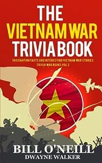 The Vietnam War Trivia Book: Fascinating Facts and Interesting Vietnam War Stories (Trivia War Books) (Volume 2)